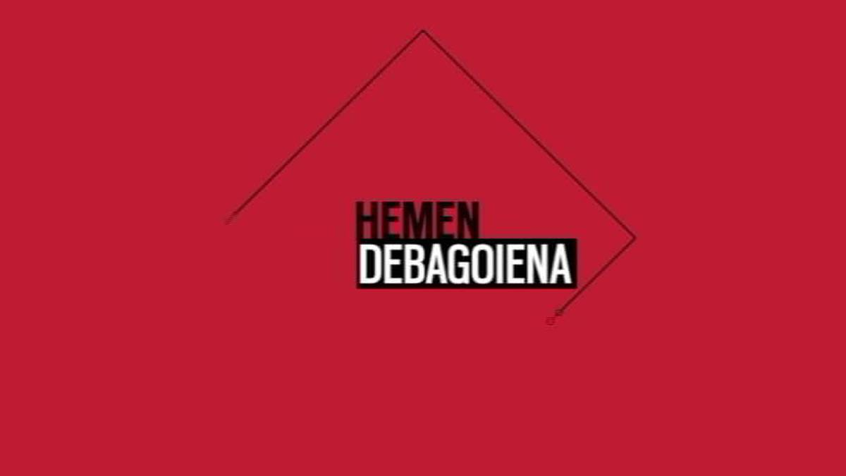 'Hemen Debagoiena' saioa osorik: 2020-07-07