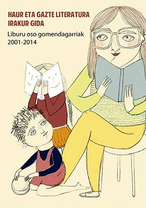 2001-2014 urte bitartean argitaratu diren haur eta gazteei zuzendutako euskarazko liburu gomendagarrienen gida