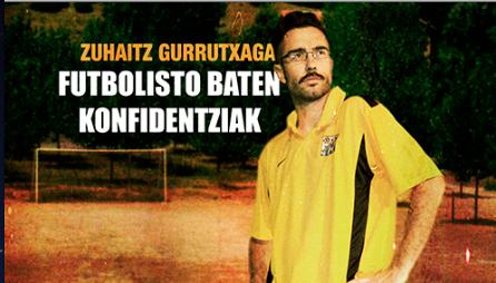 Zuhaitz Gurrutxagaren 'Futbolisto baten konfidentziak' bakarrizketa izango da zapatuan