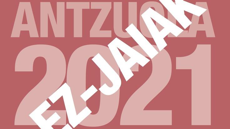 Antzuolako ez-jaiak 2021