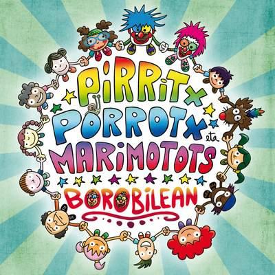Pirritx, Porrotx eta Marimotots 'Borobilean' ikuskizuna