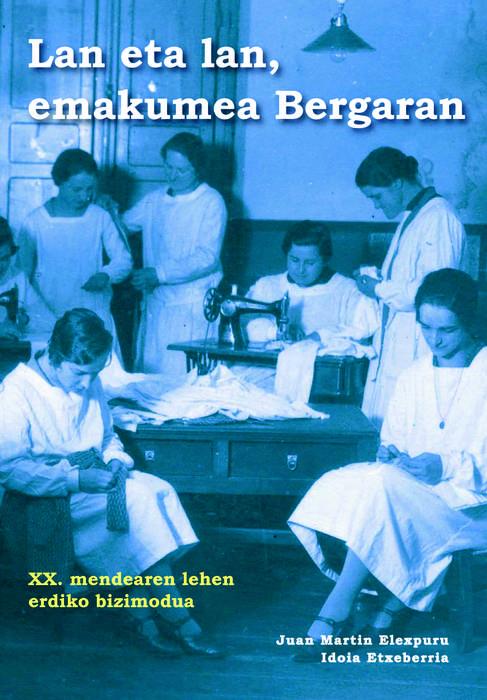 'Lan eta lan emakumea Bergaran' liburua jaisteko aukera eskaintzen du Udalak