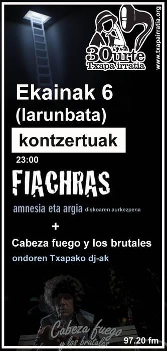 TXAPA IRRATIAK 30 URTE: EKAINAK 6 FIACHRAS ETA CABEZAFUEGO & LOS BRUTALES