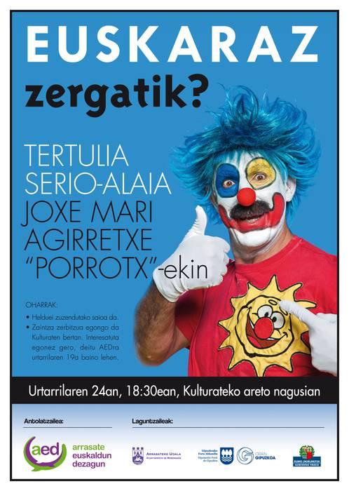 'Euskaraz zergatik ez?' tertulia serio-alaia Joxe Mari Agirretxe 'Porrotx'-ekin